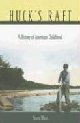 Huck's Raft: A History of American Childhood