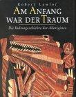 Buchseite und Rezensionen zu 'Am Anfang war der Traum - Die Kulturgeschichte der Aborigines' von Robert Lawlor