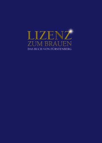Lizenz zum Brauen: Das Buch von Fürstenberg
