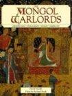 Mongol Warlords: Genghis Khan, Kublai Khan, Hulegu, Tamerlane