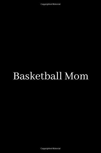 Basketball Mom: Blank Lined Journal Notebook, Funny basketball Notebook, basketball journal, basketball notebook, Ruled, Writing ... for basketball ... Basketball Journal, Basketball Notebook.