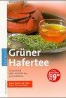 Grüner Hafertee. Gesund und aktiv entschlacken und entsäuern. Neue Kraft mit Haferkorn, Tee und Stroh