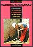 Volontariato archeologico. La guida mondiale al volontariato archeologico e per la conservazione del patrimonio storico