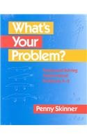 Whats Your Problem?: Posing and Solving Mathematical Problems, K-2