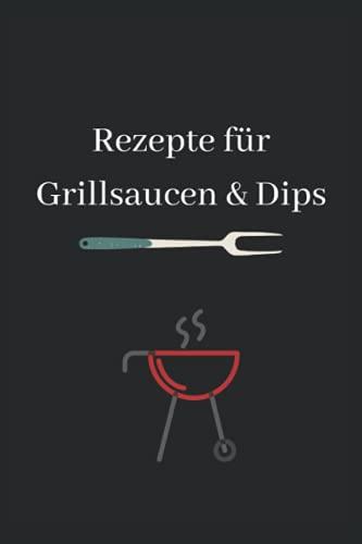 Rezepte für Grillsaucen & Dips: blanko Notizbuch für deine besten Rezepte für Grillsaucen & Dips, A5 Format, liniert, 120 Seiten