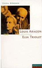Elsa Triolet und Louis Aragon. Die Liebenden des Jahrhunderts
