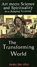 Art Meets Science and Spirituality in a Changing Economy: The Transforming World VHS