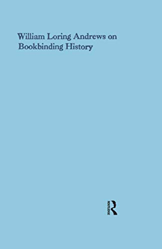 William Loring Andrews on Bookbinding History (History of Bookbinding Technique and Design) (English Edition)