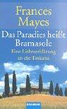Das Paradies heißt Bramasole: Eine Liebeserklärung an die Toskana