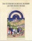Das Stundenbuch des Duc de Berry. Les Tres Riches Heures. Sonderausgabe