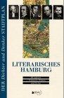 Literarisches Hamburg: 99 Autoren - Wohnorte, Wirken, und Werke (Der Dichter- und Denker-Stadtplan) - Kai U Scholz