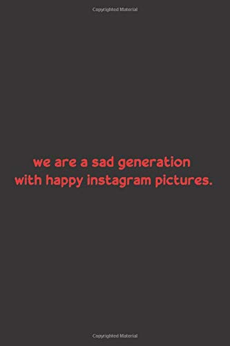 we are a sad generation with happy instagram pictures: Blank Lined Notebook-Journal-Diary with a quote on the cover | 6x9 inch | 120pages .