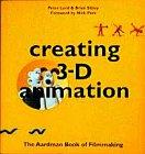 Creating 3-D Animation: The Aardman Book of Filmmaking