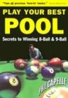 Play Your Best Pool: Secrets to Winning Eight Ball & Nine Ball for All Players: Secrets to Winning Eight Ball Pool and Nine Ball