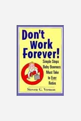 Don't Work Forever!: Simple Steps Baby Boomers Must Take to Ever Retire Paperback
