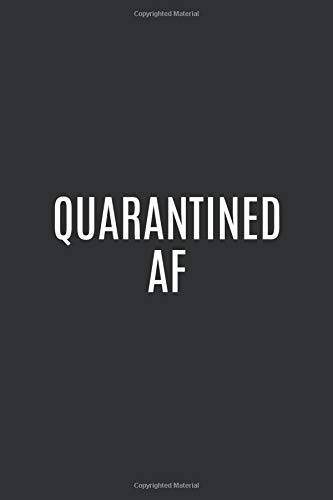 Quarantined AF: Journal Size 6x9 Inches 120 Pages