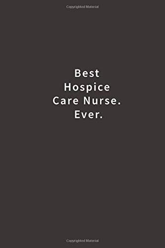 Best Hospice Care Nurse. Ever.: Lined notebook