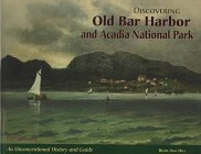 Discovering Old Bar Harbor and Acadia National Park: An Unconventional History and Guide
