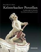 Kelsterbacher Porzellan. Der Bestand der Großherzoglich-Hessischen Porzellansammlung Darmstadt