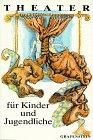 Theater für Kinder und Jugendliche, Bd.1 : Einakter, Kurzspiele, Spielentwürfe, Stücke mit offenem Ende