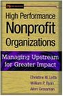 High Performance Nonprofit Organizations: Managing Upstream for Greater Impact (Wiley Nonprofit Law, Finance and Management Series)