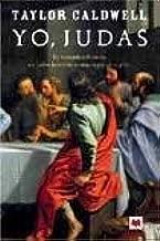 Yo, Judas/ I, Judas: La Verdadera Historia De Judas Iscariote, Contada Por El Mismo (Spanish Edition)