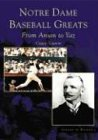 Notre Dame Baseball Greats:: From Anson to Yaz (Images of Baseball)