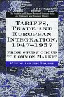 Tariffs, Trade and European Integration, 1947-1957: From Study Group to Common Market (The Franklin and Eleanor Roosevelt Institute Series on Diplomatic and Economic History)