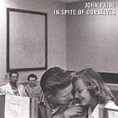 PRINE,JOHN-IN SPITE OF OURSELVES