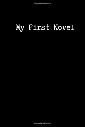 My First Novel: Lined Journal/Notebook for Novel Writing   Great Gift for Aspiring Novelists and Creative Writing Students   Write Your First Novel