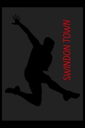 Swindon Town: Lined Notebook, Swindon Town FC Journal, Swindon Town Football Club, Swindon Town FC Diary, Swindon Town FC Planner, Swindon Town FC