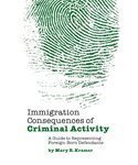Immigration Consequences of Criminal Activity: A Guide to Representing Foreign-Born Defendants