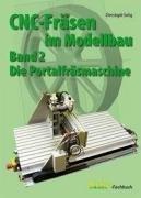 CNC-Fräsen im Modellbau: Band 2: Portalfräsmaschine by Christoph Selig (2007-02-01)