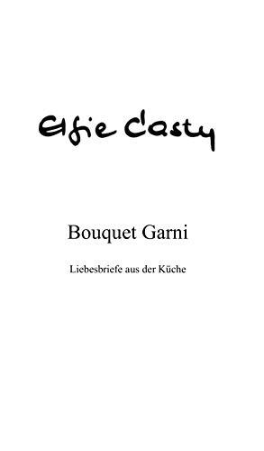 Bouquet Garni: Liebesbriefe aus der Küche (German Edition)