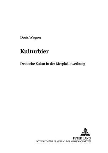 «Kulturbier»: Deutsche Kultur in der Bierplakatwerbung (Finnische Beiträge zur Germanistik, Band 10)
