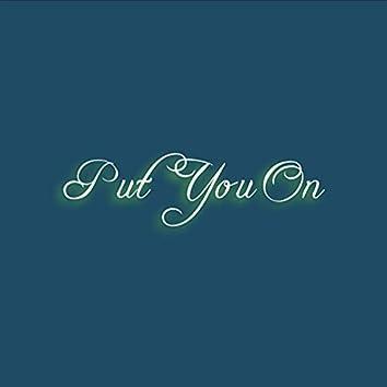 Put You On