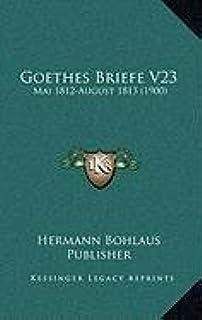 Goethes Briefe V23: Mai 1812-August 1813 (1900)