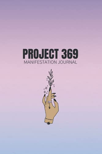 Project 369 Manifestation Journal - 120 Pages - with Instructions to Manifest Your Dreams Using the