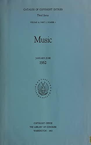 Catalog of Copyright Entries 1962 Music Jan-June 3D Ser Vol 16 Pt 5 (English Edition)