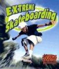 Extreme Skateboarding (Extreme Sports)