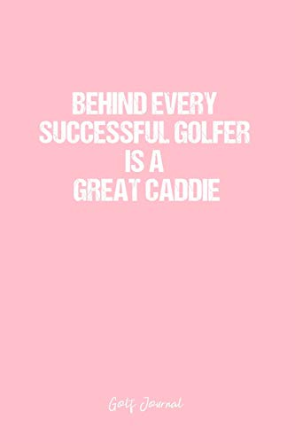 Golf Journal: Dot Grid Journal - Behind Every Successful Golfer Is A Great Caddie- Pink Dotted Diary, Planner, Gratitude, Writing, Travel, Goal, Bullet Notebook - 6x9 120 page