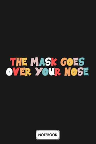 The Mask Goes Over Your Nose Notebook: 6x9 120 Pages, Diary, Matte Finish Cover, Planner, Journal, Lined College Ruled Paper