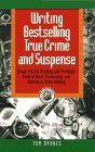 Writing Bestselling True Crime and Suspense: Break into the Exciting and Profitable Field of Book, Screenplay, and Telev