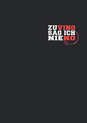 Zu Vino sag ich nie No: Notizbuch | Notebook | Liniert, DIN A4 (21 x 29,7 cm), 120 Seiten, creme-farbenes Papier, glänzendes Cover
