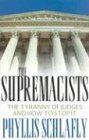 The Supremacists: The Tyranny Of Judges And How To Stop It - Phyllis Schlafly