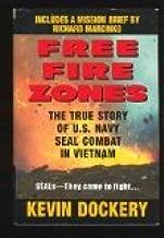 Free Fire Zones, The True Story of of U.S. Navy Seal Combat In Vietnam