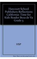 Harcourt School Publishers Reflections: Time for Kids Reader Beza de Va Grade 5 (Ca Reflections 07)