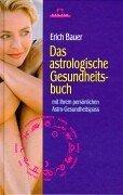 Das astrologische Gesundheitsbuch: Mit Ihrem persönlichen Astro-Gesundheitspass