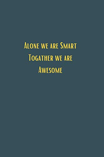 Alone we are smart togather we are awesome - 6x9 lined notebook journal: gifts for boys and girls, a perfect card replacement or stocking filler! birthday celebration gift