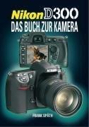 Nikon D 300: Das Buch zur Kamera